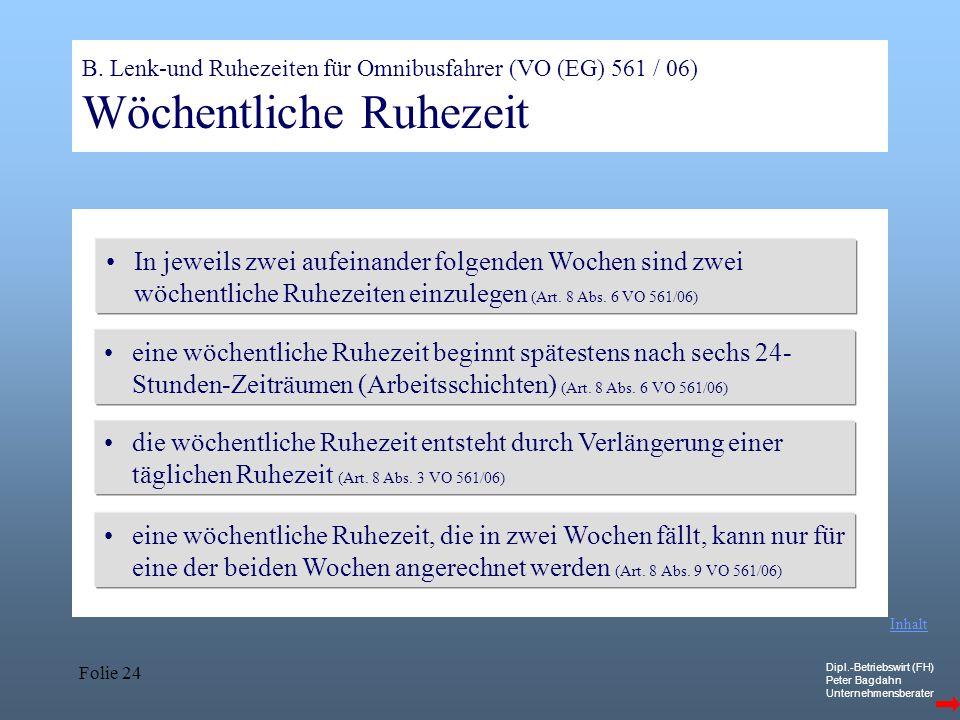 Dipl.-Betriebswirt (FH) Peter Bagdahn Unternehmensberater Folie 24 B. Lenk-und Ruhezeiten für Omnibusfahrer (VO (EG) 561 / 06) Wöchentliche Ruhezeit I