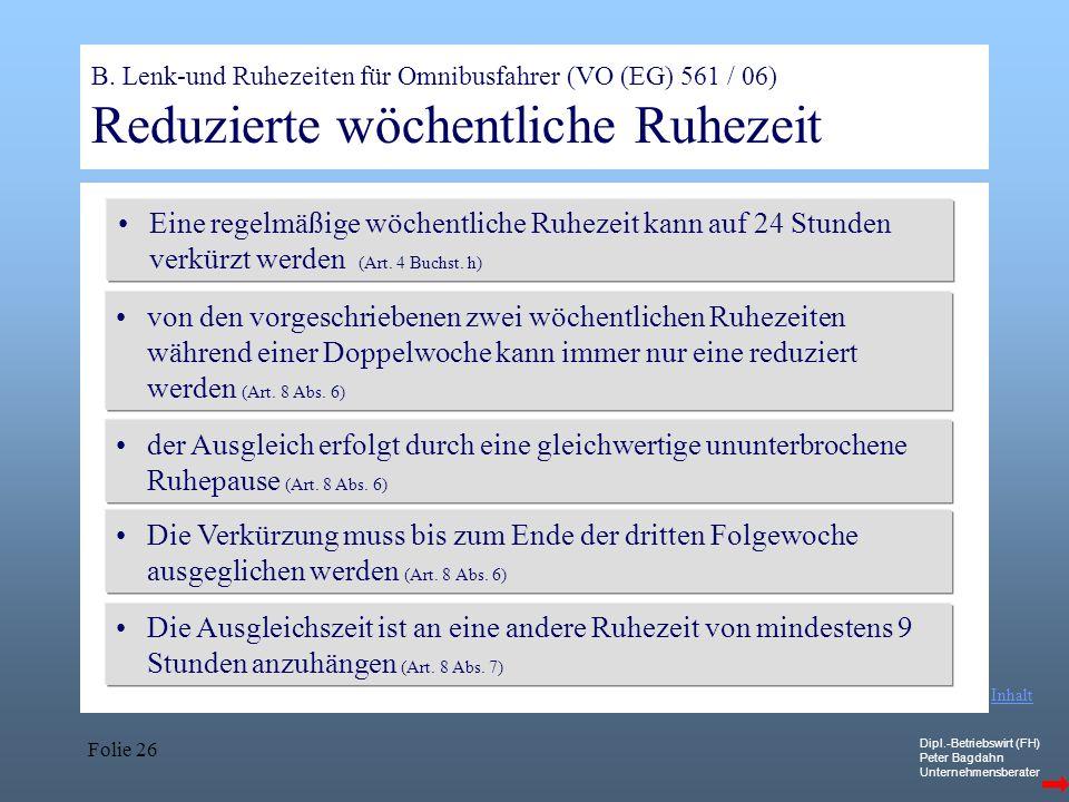 Dipl.-Betriebswirt (FH) Peter Bagdahn Unternehmensberater Folie 26 B. Lenk-und Ruhezeiten für Omnibusfahrer (VO (EG) 561 / 06) Reduzierte wöchentliche