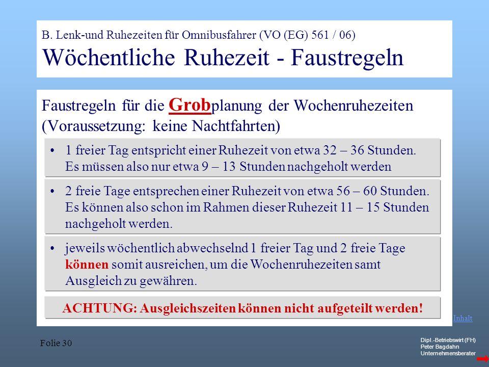 Dipl.-Betriebswirt (FH) Peter Bagdahn Unternehmensberater Folie 30 B. Lenk-und Ruhezeiten für Omnibusfahrer (VO (EG) 561 / 06) Wöchentliche Ruhezeit -
