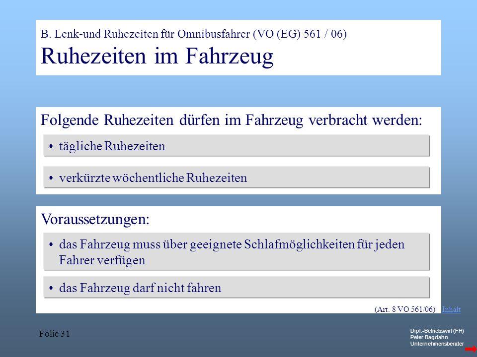 Dipl.-Betriebswirt (FH) Peter Bagdahn Unternehmensberater Folie 31 B. Lenk-und Ruhezeiten für Omnibusfahrer (VO (EG) 561 / 06) Ruhezeiten im Fahrzeug