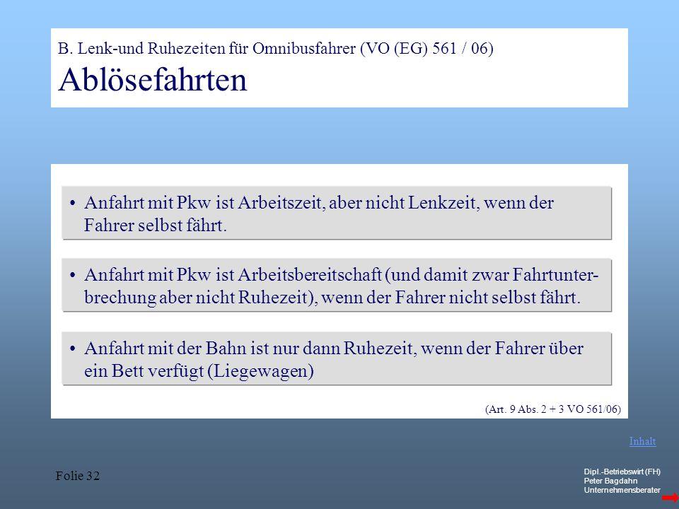 Dipl.-Betriebswirt (FH) Peter Bagdahn Unternehmensberater Folie 32 B. Lenk-und Ruhezeiten für Omnibusfahrer (VO (EG) 561 / 06) Ablösefahrten Anfahrt m