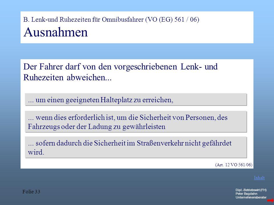 Dipl.-Betriebswirt (FH) Peter Bagdahn Unternehmensberater Folie 33 B. Lenk-und Ruhezeiten für Omnibusfahrer (VO (EG) 561 / 06) Ausnahmen Der Fahrer da