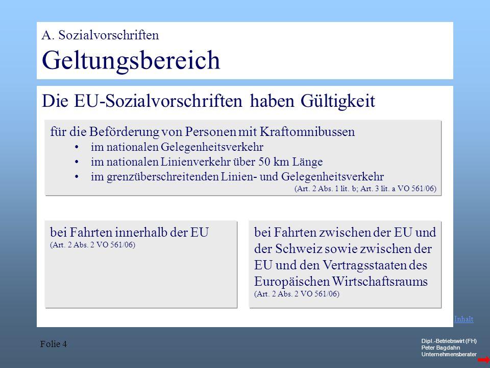 Dipl.-Betriebswirt (FH) Peter Bagdahn Unternehmensberater Folie 4 A. Sozialvorschriften Geltungsbereich Die EU-Sozialvorschriften haben Gültigkeit für