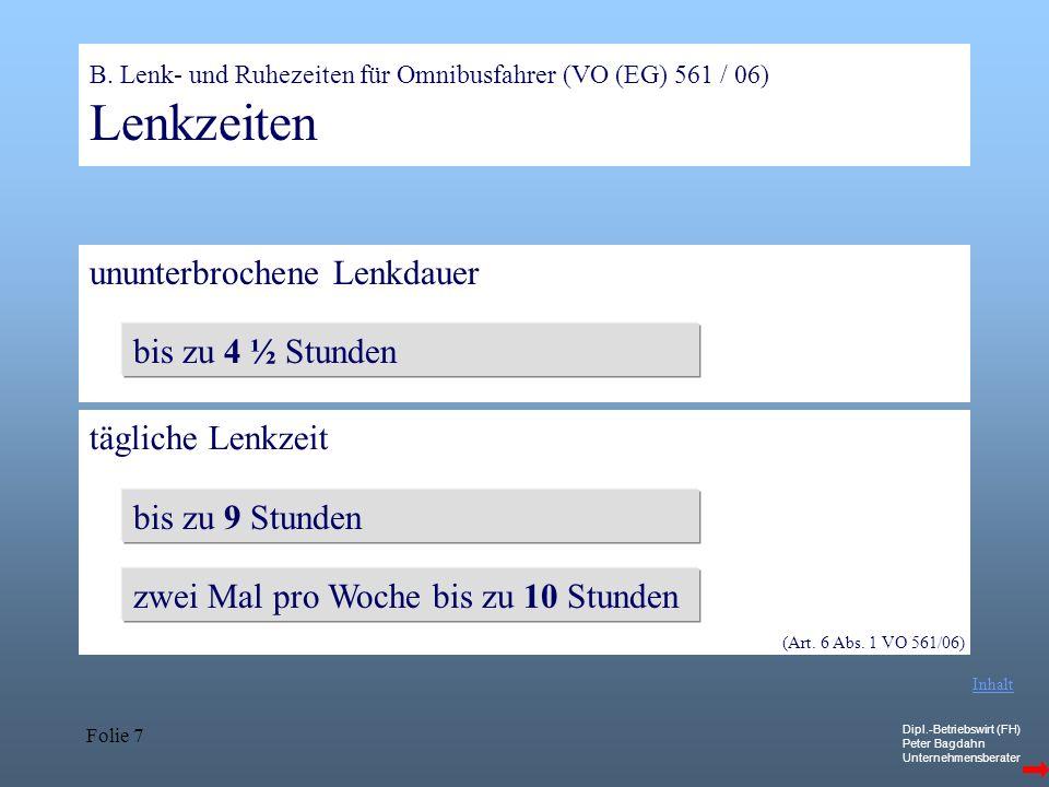 Dipl.-Betriebswirt (FH) Peter Bagdahn Unternehmensberater Folie 7 B. Lenk- und Ruhezeiten für Omnibusfahrer (VO (EG) 561 / 06) Lenkzeiten ununterbroch