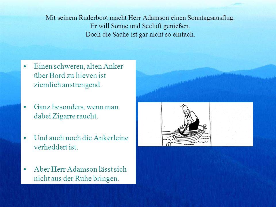 Eine Bildgeschichte mit offenem Ende von Oscar Jacobsson Hauptdarsteller: Herr Adamson Ort der Handlung : das Meer