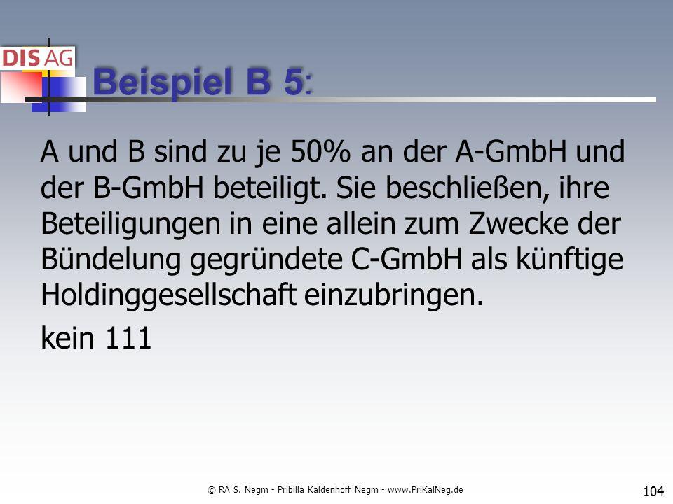 Beispiel B 5: A und B sind zu je 50% an der A-GmbH und der B-GmbH beteiligt.