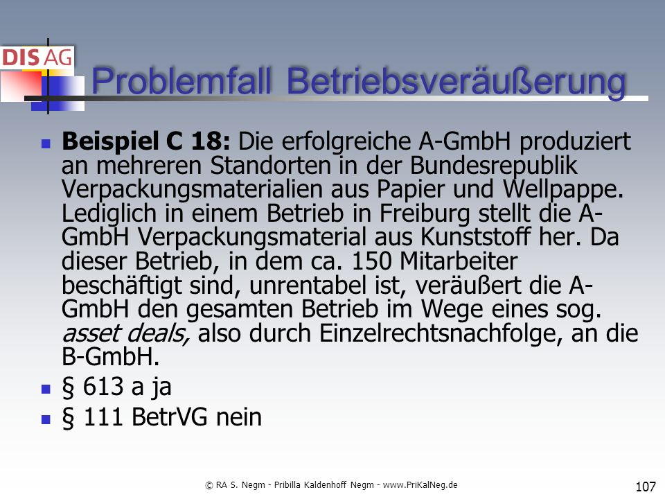 Problemfall Betriebsveräußerung Beispiel C 18: Die erfolgreiche A-GmbH produziert an mehreren Standorten in der Bundesrepublik Verpackungsmaterialien aus Papier und Wellpappe.