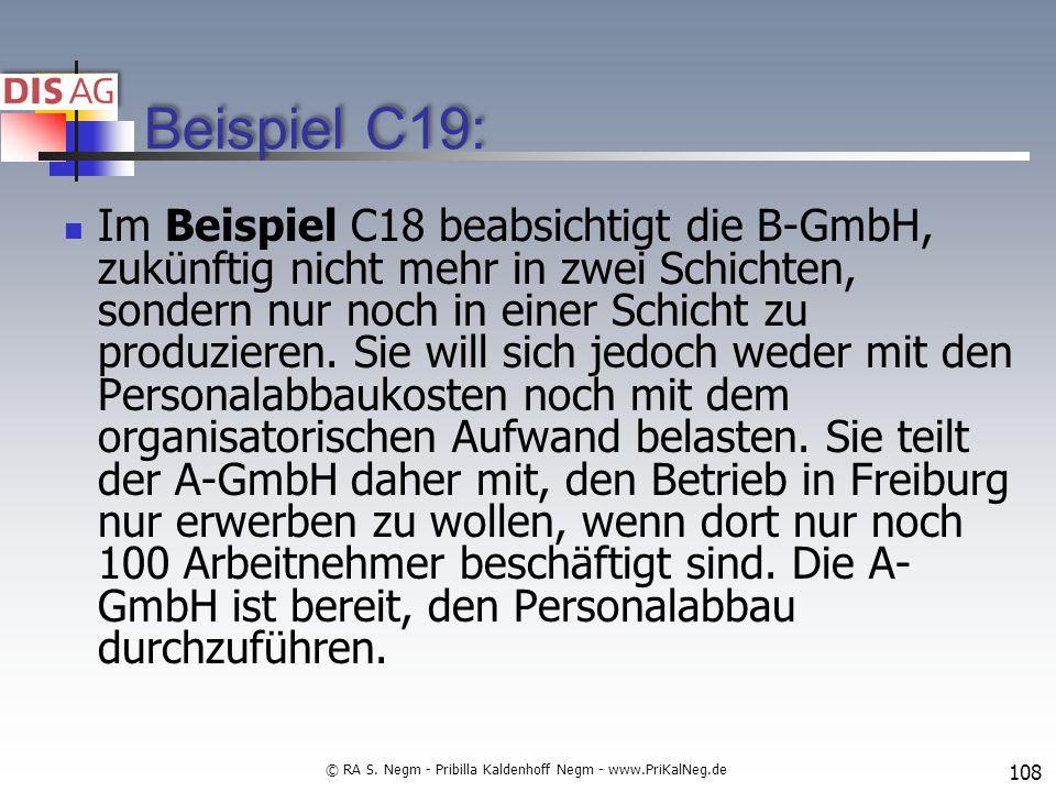 Beispiel C19: Im Beispiel C18 beabsichtigt die B-GmbH, zukünftig nicht mehr in zwei Schichten, sondern nur noch in einer Schicht zu produzieren.