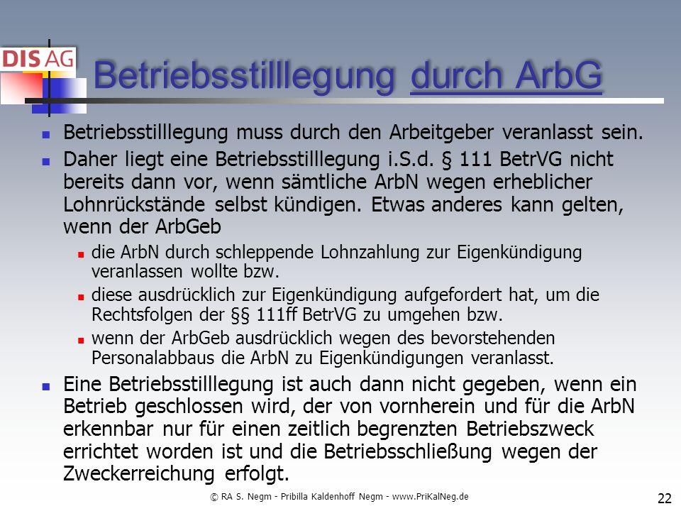 Betriebsstilllegung durch ArbG Betriebsstilllegung muss durch den Arbeitgeber veranlasst sein.