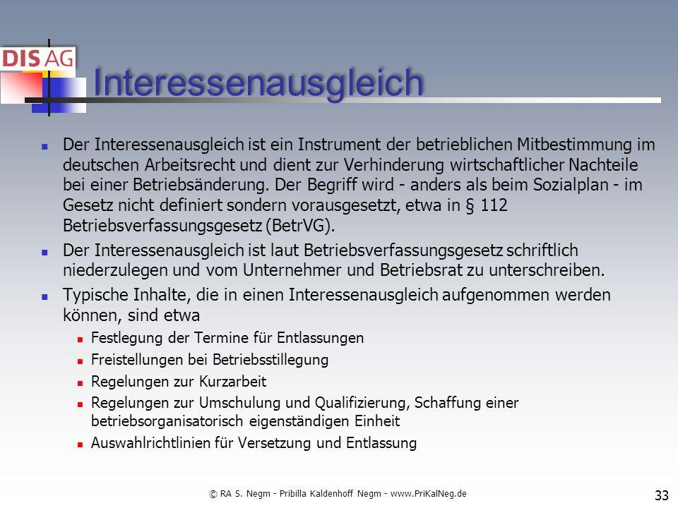 Interessenausgleich Der Interessenausgleich ist ein Instrument der betrieblichen Mitbestimmung im deutschen Arbeitsrecht und dient zur Verhinderung wirtschaftlicher Nachteile bei einer Betriebsänderung.