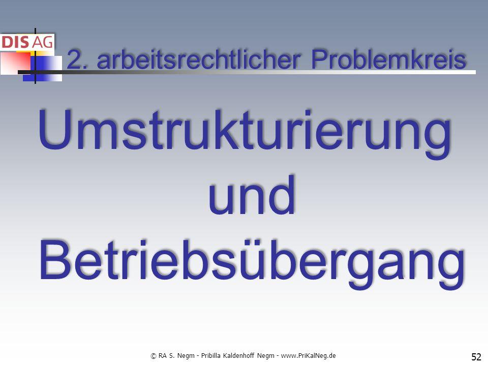Umstrukturierung und Betriebsübergang 52 2.arbeitsrechtlicher Problemkreis © RA S.
