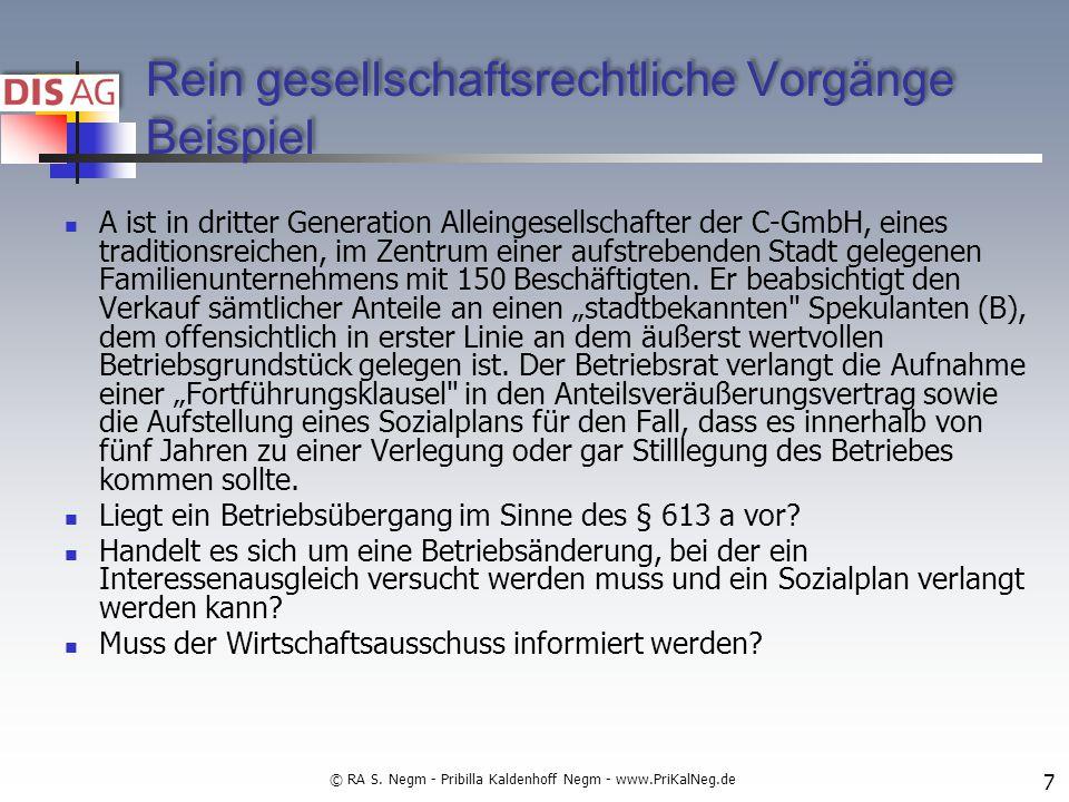 Rein gesellschaftsrechtliche Vorgänge Beispiel A ist in dritter Generation Alleingesellschafter der C-GmbH, eines traditionsreichen, im Zentrum einer aufstrebenden Stadt gelegenen Familienunternehmens mit 150 Beschäftigten.