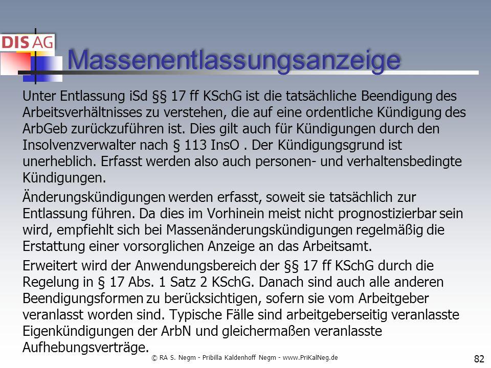 Massenentlassungsanzeige Unter Entlassung iSd §§ 17 ff KSchG ist die tatsächliche Beendigung des Arbeitsverhältnisses zu verstehen, die auf eine ordentliche Kündigung des ArbGeb zurückzuführen ist.