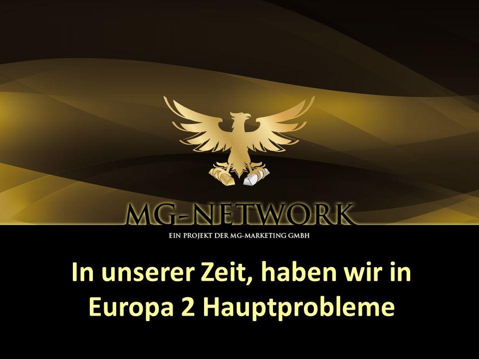 In unserer Zeit, haben wir in Europa 2 Hauptprobleme