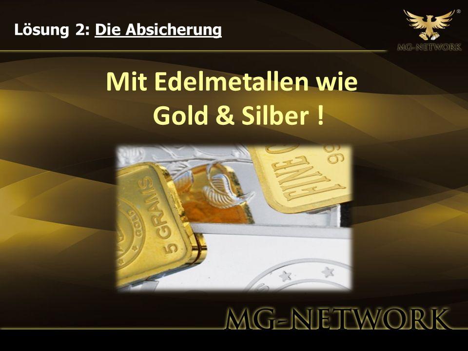 Mit Edelmetallen wie Gold & Silber ! Lösung 2: Die Absicherung