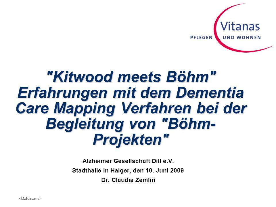 Kitwood meets Böhm Erfahrungen mit dem Dementia Care Mapping Verfahren bei der Begleitung von Böhm- Projekten Alzheimer Gesellschaft Dill e.V.