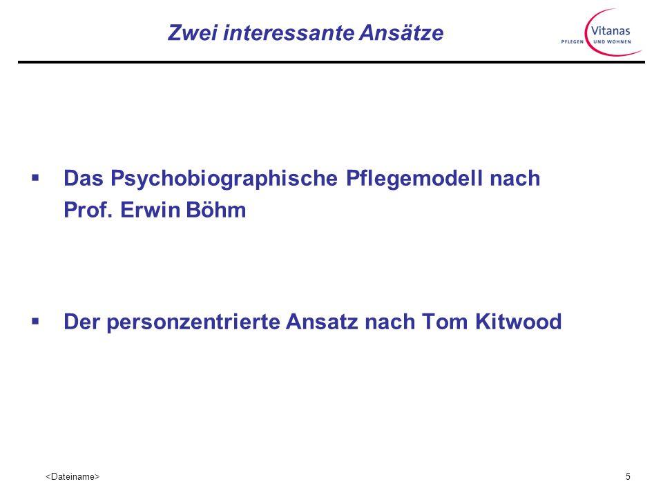 5 Zwei interessante Ansätze Das Psychobiographische Pflegemodell nach Prof.