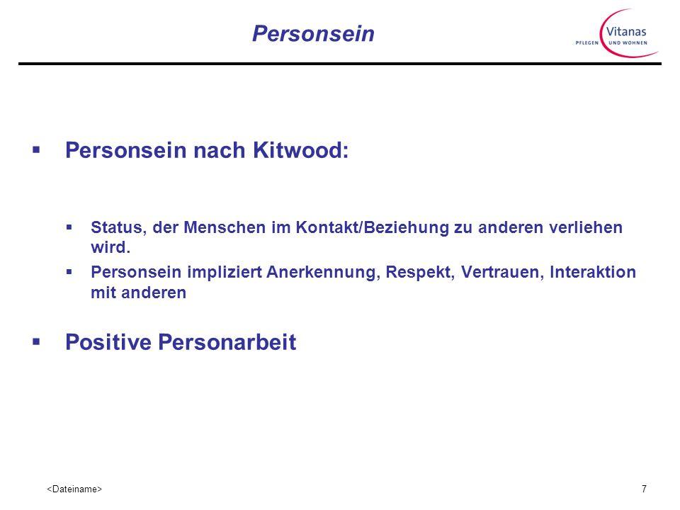 7 Personsein Personsein nach Kitwood: Status, der Menschen im Kontakt/Beziehung zu anderen verliehen wird.