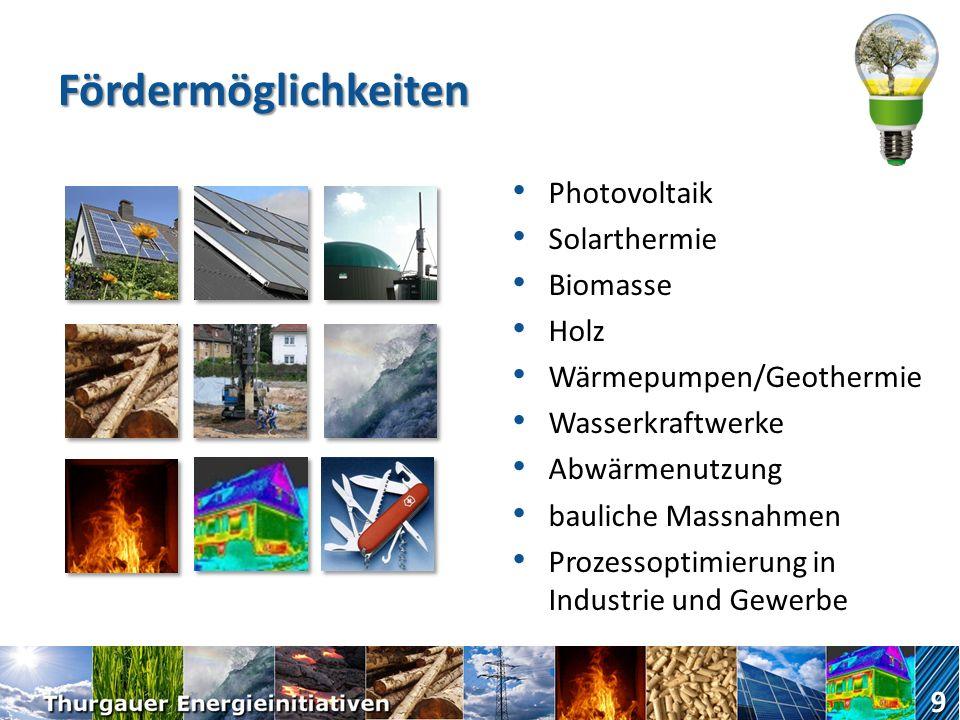 Fördermöglichkeiten Photovoltaik Solarthermie Biomasse Holz Wärmepumpen/Geothermie Wasserkraftwerke Abwärmenutzung bauliche Massnahmen Prozessoptimierung in Industrie und Gewerbe 9
