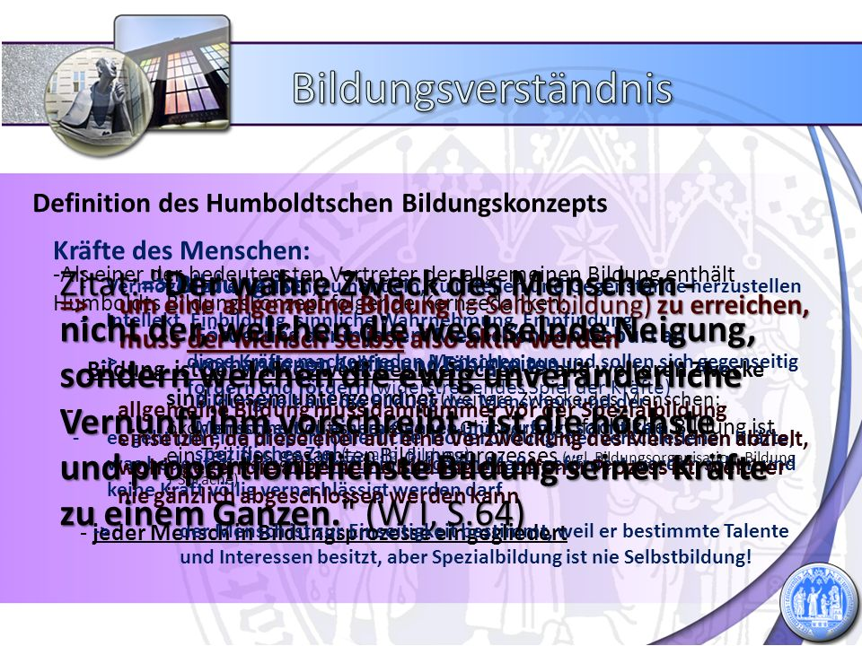 Definition des Humboldtschen Bildungskonzepts -Als einer der bedeutensten Vertreter der allgemeinen Bildung enthält Humboldts Bildungskonzept folgende