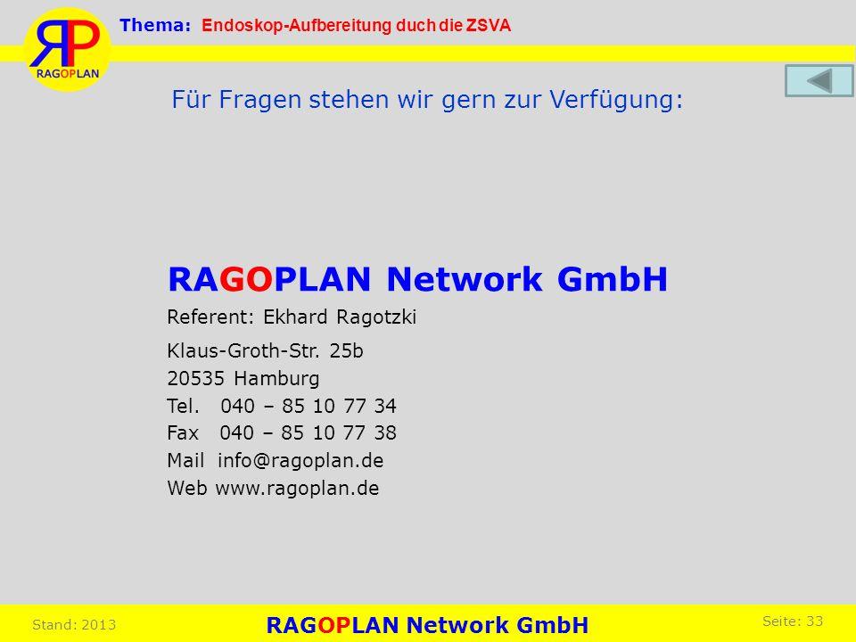 Für Fragen stehen wir gern zur Verfügung: RAGOPLAN Network GmbH Referent: Ekhard Ragotzki Thema: Endoskop-Aufbereitung duch die ZSVA RAGOPLAN Network