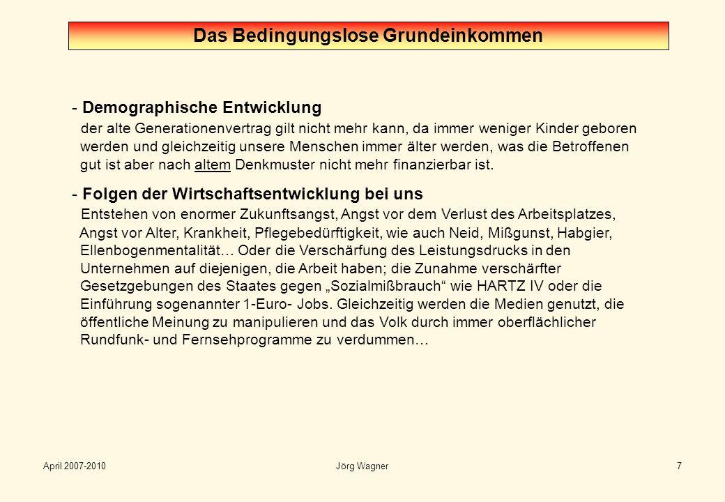 April 2007-2010Jörg Wagner18 Wie kann die Finanzierung des Bedingungslosen Grundeinkommen aussehen?