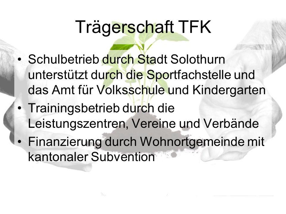 Trägerschaft TFK Schulbetrieb durch Stadt Solothurn unterstützt durch die Sportfachstelle und das Amt für Volksschule und Kindergarten Trainingsbetrieb durch die Leistungszentren, Vereine und Verbände Finanzierung durch Wohnortgemeinde mit kantonaler Subvention
