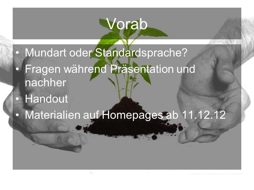 Vorab Mundart oder Standardsprache.