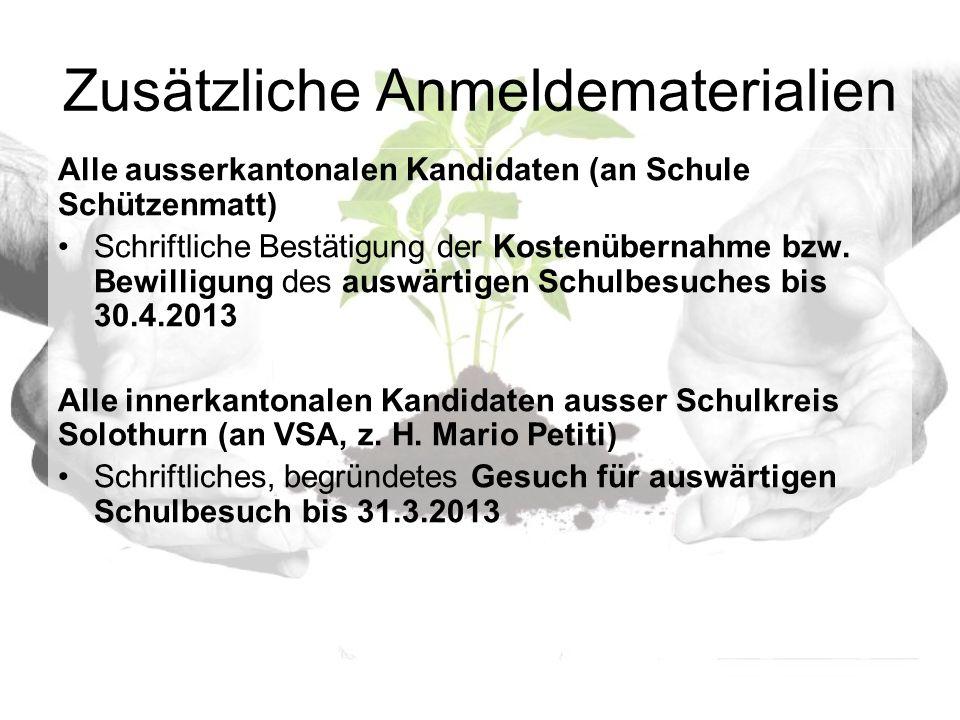 Zusätzliche Anmeldematerialien Alle ausserkantonalen Kandidaten (an Schule Schützenmatt) Schriftliche Bestätigung der Kostenübernahme bzw.
