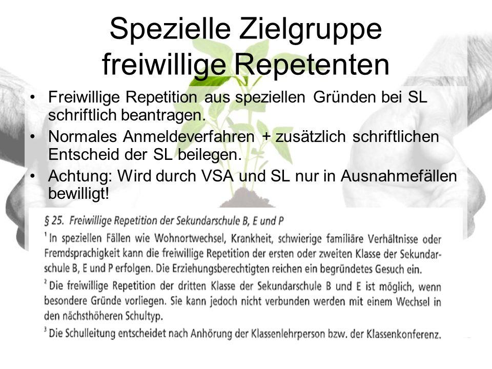 Spezielle Zielgruppe freiwillige Repetenten Freiwillige Repetition aus speziellen Gründen bei SL schriftlich beantragen.