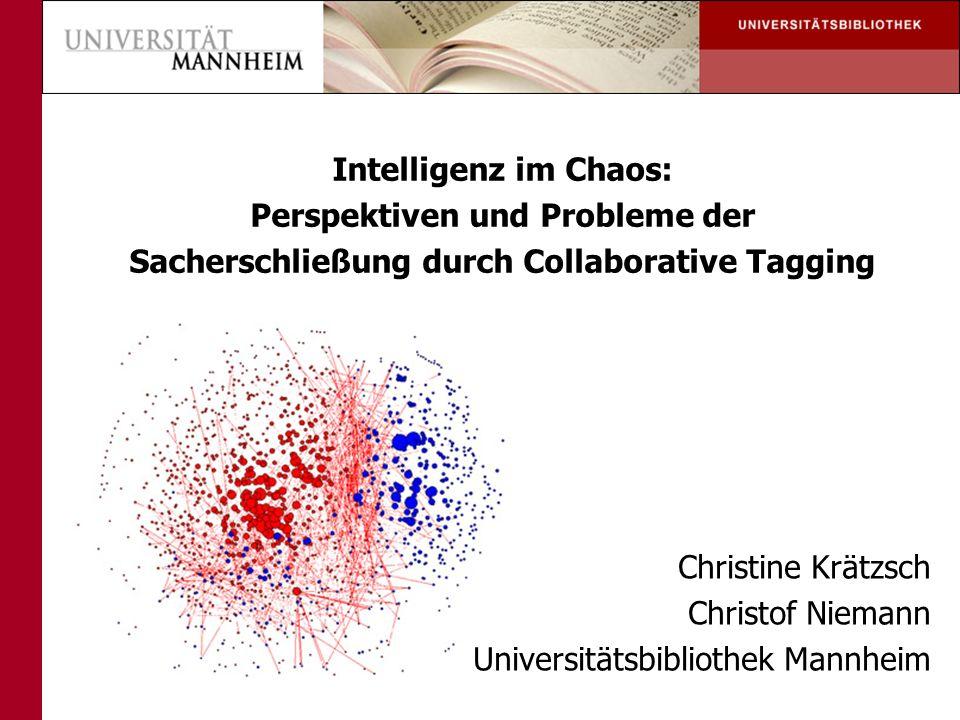 Intelligenz im Chaos: Perspektiven und Probleme der Sacherschließung durch Collaborative Tagging Christine Krätzsch Christof Niemann Universitätsbibliothek Mannheim