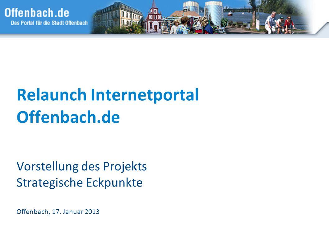 Relaunch Internetportal Offenbach.de Vorstellung des Projekts Strategische Eckpunkte Offenbach, 17. Januar 2013