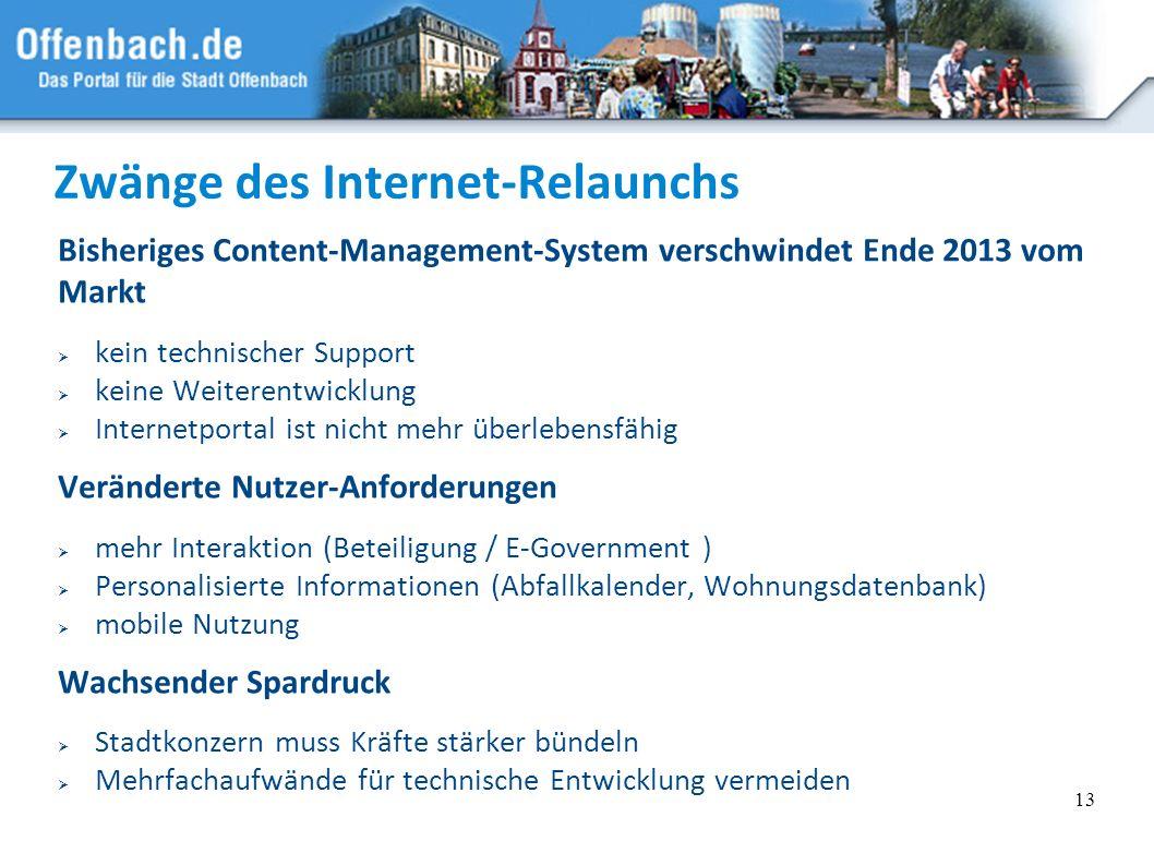 13 Zwänge des Internet-Relaunchs Bisheriges Content-Management-System verschwindet Ende 2013 vom Markt kein technischer Support keine Weiterentwicklun