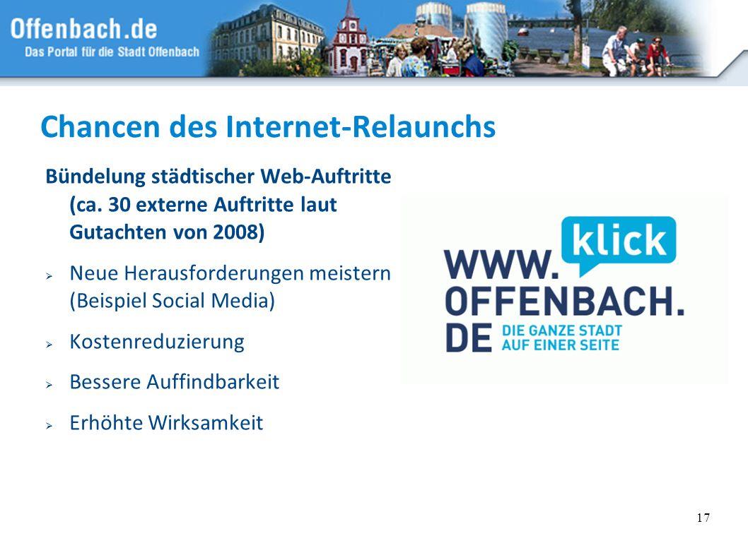17 Chancen des Internet-Relaunchs Bündelung städtischer Web-Auftritte (ca. 30 externe Auftritte laut Gutachten von 2008) Neue Herausforderungen meiste
