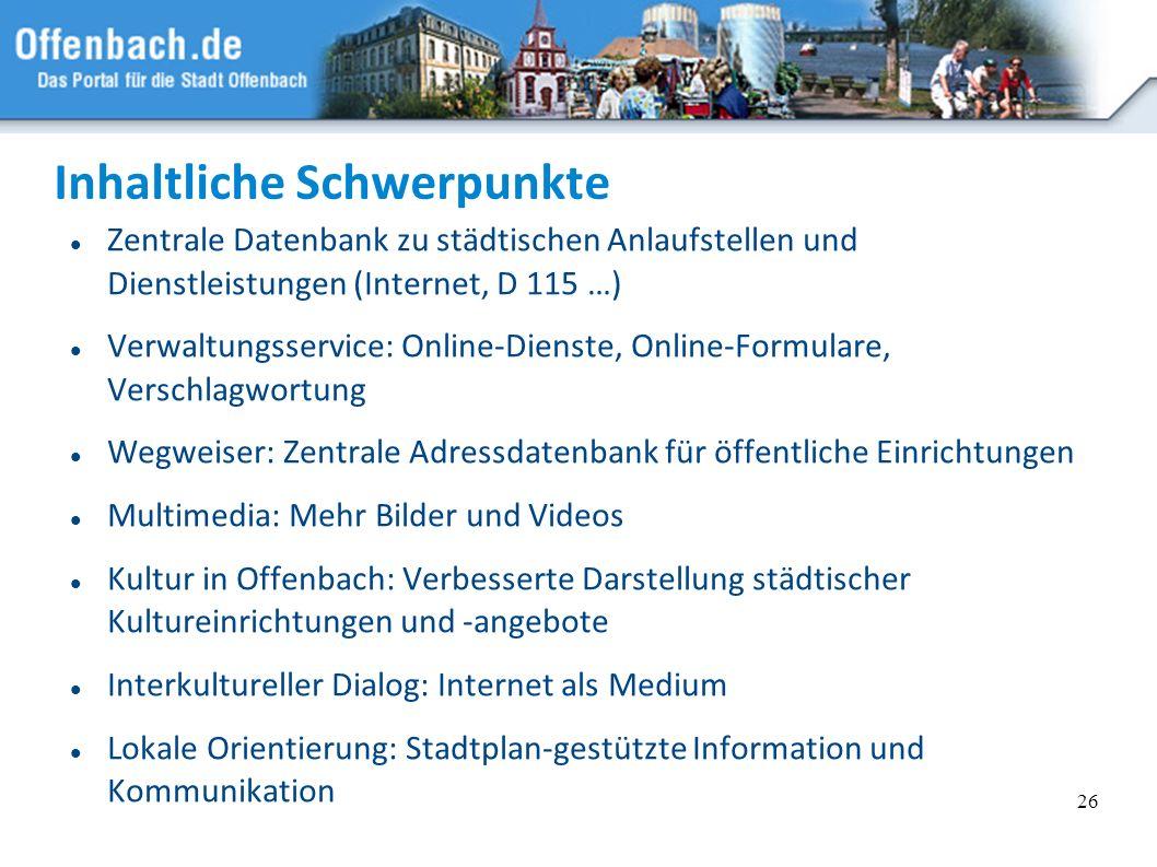 26 Inhaltliche Schwerpunkte Zentrale Datenbank zu städtischen Anlaufstellen und Dienstleistungen (Internet, D 115 …) Verwaltungsservice: Online-Dienst