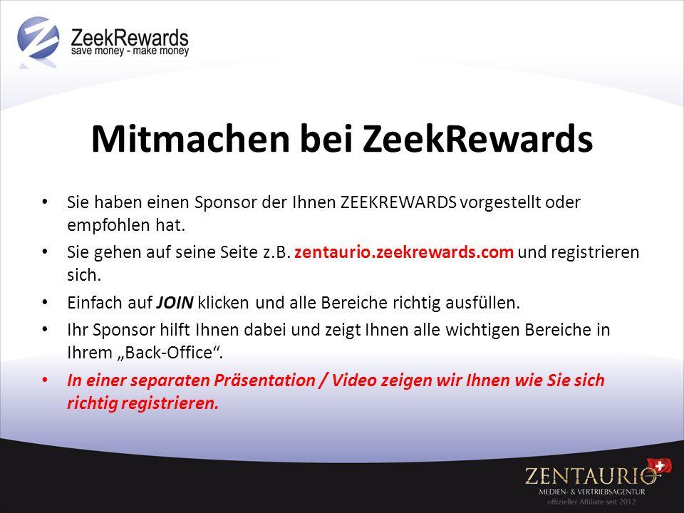Mitmachen bei ZeekRewards Sie haben einen Sponsor der Ihnen ZEEKREWARDS vorgestellt oder empfohlen hat. Sie gehen auf seine Seite z.B. zentaurio.zeekr