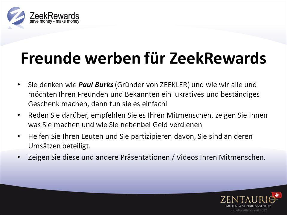 Freunde werben für ZeekRewards Sie denken wie Paul Burks (Gründer von ZEEKLER) und wie wir alle und möchten Ihren Freunden und Bekannten ein lukrative