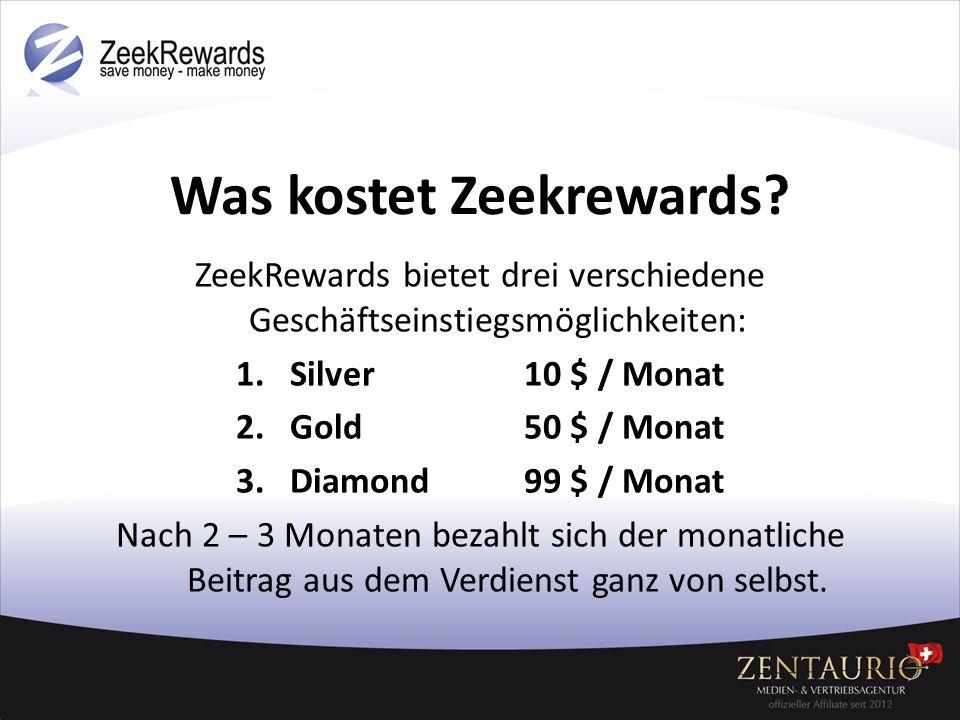 Was kostet Zeekrewards? ZeekRewards bietet drei verschiedene Geschäftseinstiegsmöglichkeiten: 1.Silver10 $ / Monat 2.Gold50 $ / Monat 3.Diamond99 $ /