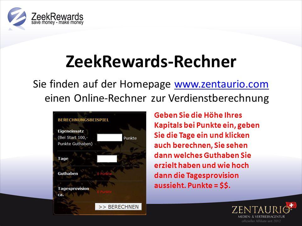 ZeekRewards-Rechner Sie finden auf der Homepage www.zentaurio.com einen Online-Rechner zur Verdienstberechnungwww.zentaurio.com Geben Sie die Höhe Ihr