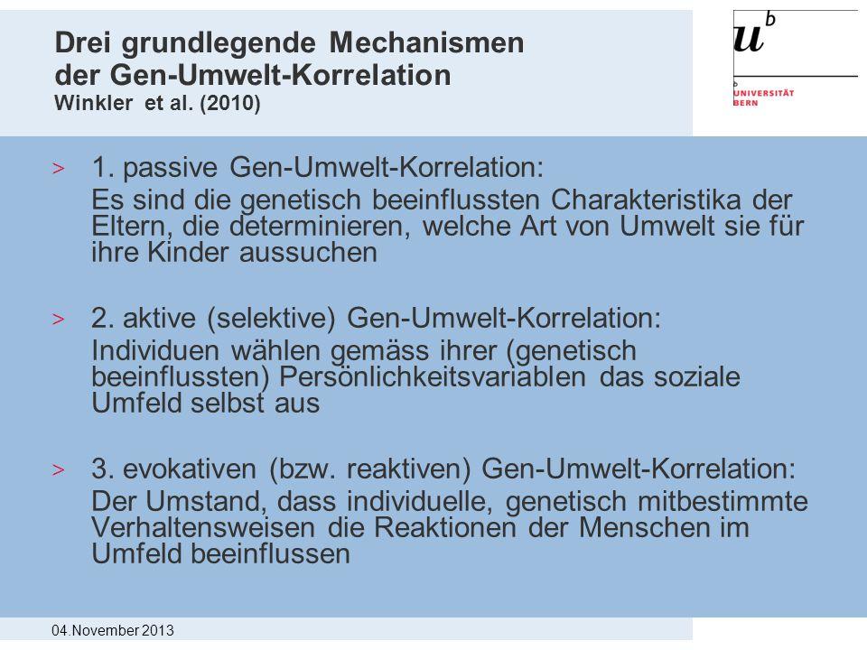 Drei grundlegende Mechanismen der Gen-Umwelt-Korrelation Winkler et al. (2010) > 1. passive Gen-Umwelt-Korrelation: Es sind die genetisch beeinflusste