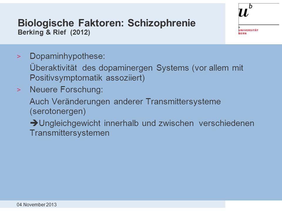 Biologische Faktoren: Schizophrenie Berking & Rief (2012) > Dopaminhypothese: Überaktivität des dopaminergen Systems (vor allem mit Positivsymptomatik