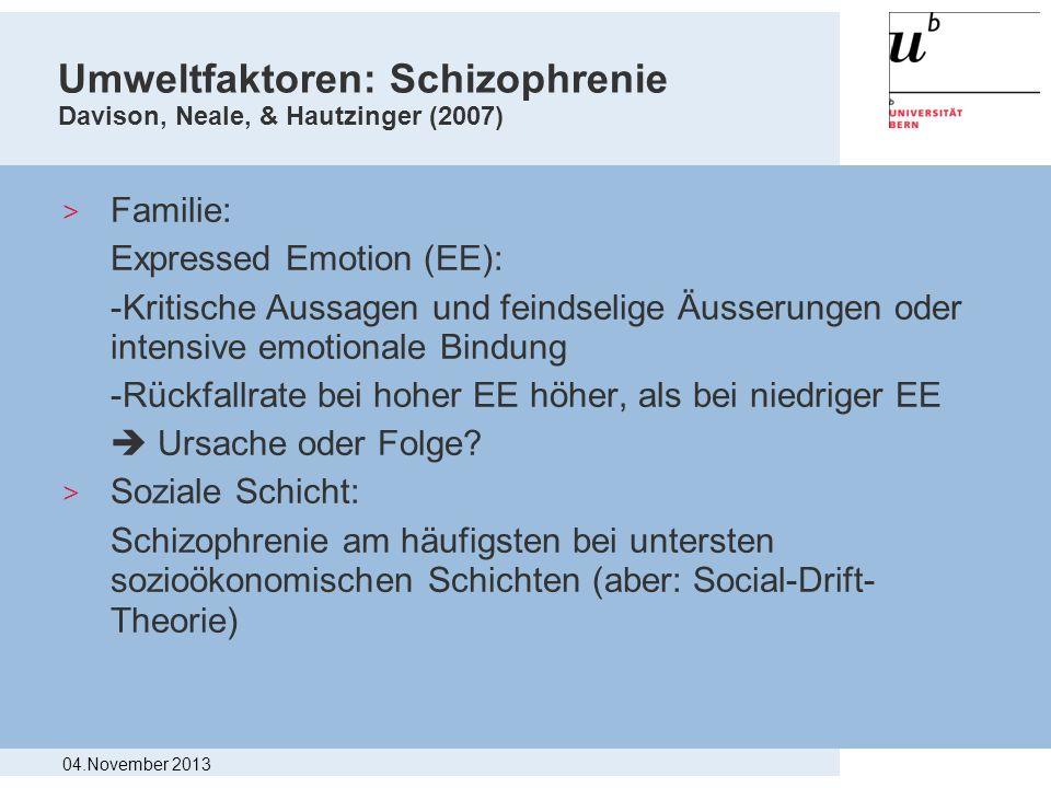 Umweltfaktoren: Schizophrenie Davison, Neale, & Hautzinger (2007) > Familie: Expressed Emotion (EE): -Kritische Aussagen und feindselige Äusserungen o