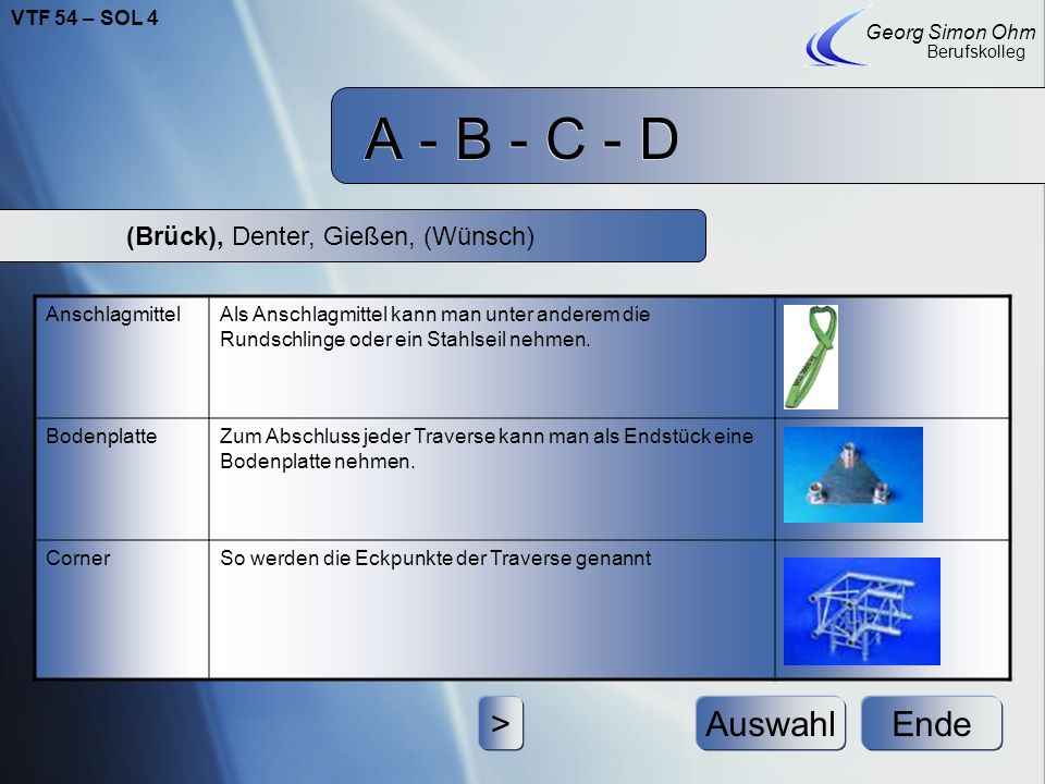 A - B - C - D A - B - C - D (Brück), Denter, Gießen, (Wünsch) EndeAuswahl Georg Simon Ohm Berufskolleg > AnschlagmittelAls Anschlagmittel kann man unter anderem die Rundschlinge oder ein Stahlseil nehmen.
