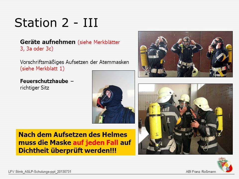 LFV Stmk_ASLP-Schulungs-ppt_20130731ABI Franz Roßmann Station 2 - III Geräte aufnehmen (siehe Merkblätter 3, 3a oder 3c) Vorschriftsmäßiges Aufsetzen