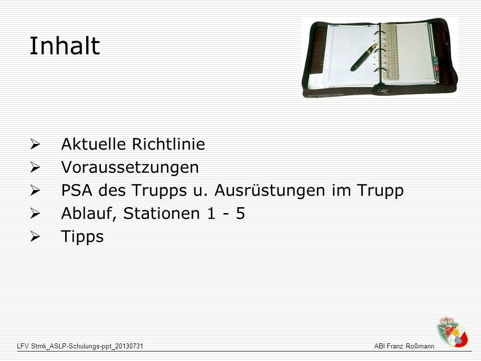 LFV Stmk_ASLP-Schulungs-ppt_20130731ABI Franz Roßmann Station 2 - V Während sich der Trupp ausrüstet macht der GK Einsatzzeitberechnungen Stufe I – je 1 (200/300 bar); Stufe II+III – je 2 (200/300 bar) Mit dem Abgeben der Aufgabenlösung meldet der GK : Gruppe xxx fertig Danach wird die Zeit gestoppt.