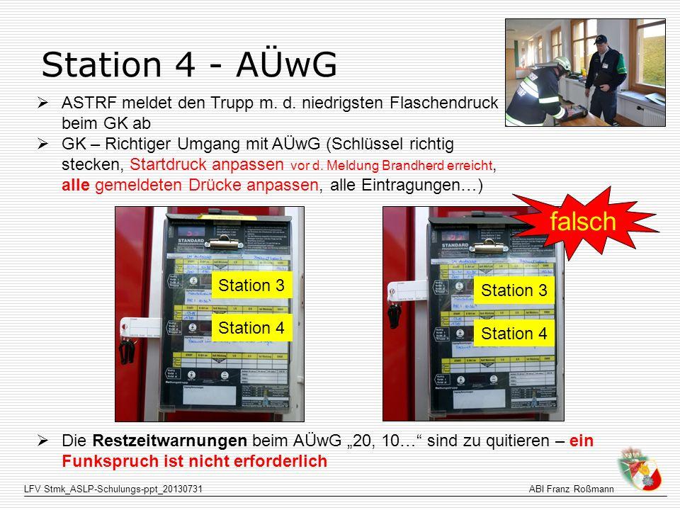 LFV Stmk_ASLP-Schulungs-ppt_20130731ABI Franz Roßmann Station 4 - AÜwG ASTRF meldet den Trupp m. d. niedrigsten Flaschendruck beim GK ab GK – Richtige
