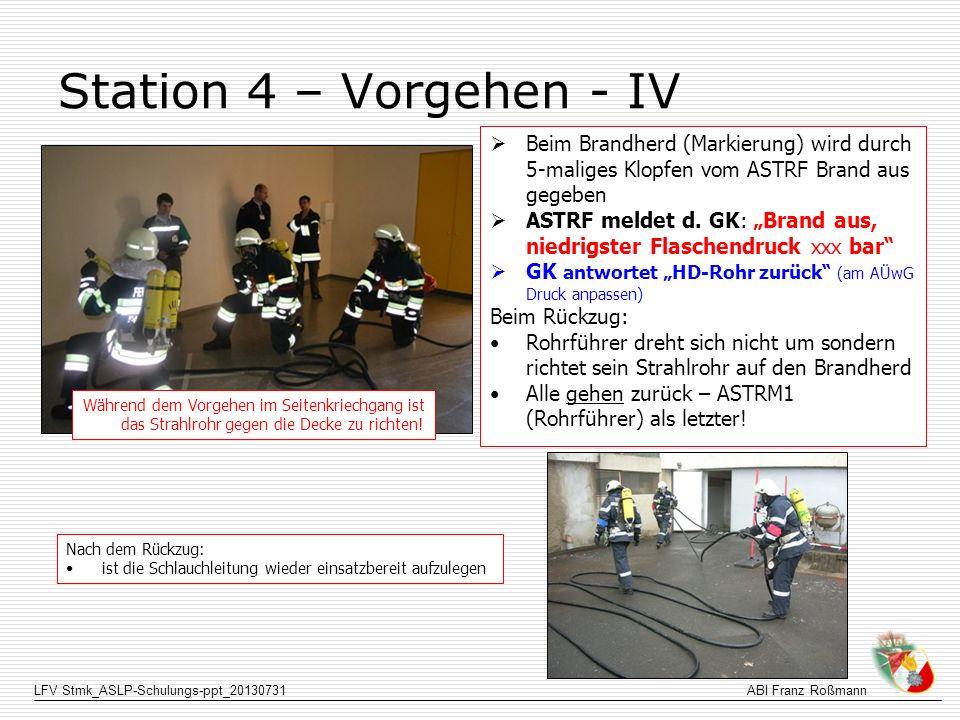 LFV Stmk_ASLP-Schulungs-ppt_20130731ABI Franz Roßmann Station 4 – Vorgehen - IV Während dem Vorgehen im Seitenkriechgang ist das Strahlrohr gegen die