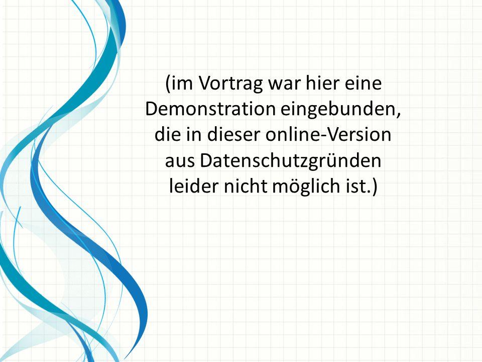 (im Vortrag war hier eine Demonstration eingebunden, die in dieser online-Version aus Datenschutzgründen leider nicht möglich ist.)