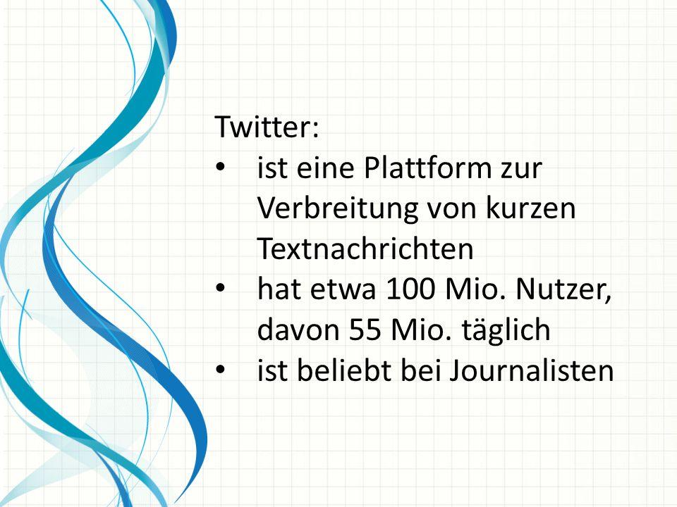 Twitter: ist eine Plattform zur Verbreitung von kurzen Textnachrichten hat etwa 100 Mio.