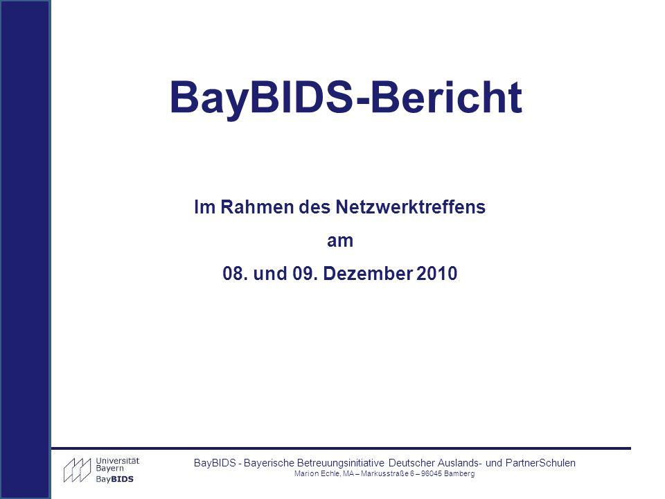 BayBIDS-Bericht BayBIDS - Bayerische Betreuungsinitiative Deutscher Auslands- und PartnerSchulen Marion Echle, MA – Markusstraße 6 – 96045 Bamberg Im
